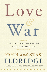 Love and War: Finding the Marriage You've Dreamed Of - eBook:  John Eldredge, Stasi Eldredge: 9780307590237