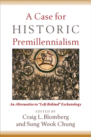 Case for Historic Premillennialism, A: An Alternative to Left Behind Eschatology - eBook:  Craig L. Blomberg, Sung Wook Chung: 9781441210562