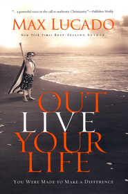 Outlive Your Life: You Were Made to Make A Difference - eBook:  Max Lucado: 9781418562489