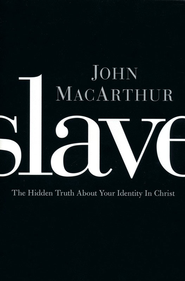 Slave: The Hidden Truth About Your Identity in Christ - eBook:  John MacArthur: 9781400203185