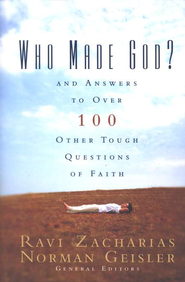 Who Made God?: And Answers to Over 100 Other Tough Questions of Faith - eBook: Edited By: Ravi Zacharias, Norman L. Geisler