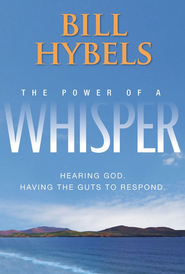 The Power of a Whisper: Hearing God, Having the Guts to Respond - eBook:  Bill Hybels: 9780310591962