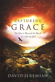 Captured by Grace: No One Is Beyond the Reach of a Loving God - eBook:  David Jeremiah: 9781418566067