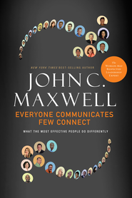 Everyone Communicates, Few Connect: What the Most Effective People Do Differently - eBook:  John C. Maxwell: 9781418554767
