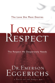 Love & Respect: The Love She Most Desires; The Respect He Desperately Needs - eBook:  Dr. Emerson Eggerichs: 9781418569051