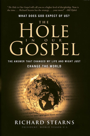 The Hole in Our Gospel: What does God expect of Us? The Answer that Changed my Life and Might Just Change the World - eBook:  Richard Stearns: 9781418573812