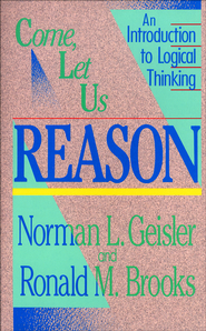 Come, Let Us Reason: An Introduction to Logical Thinking - eBook:  Norman L. Geisler, Ronald Brooks: 9781585581467